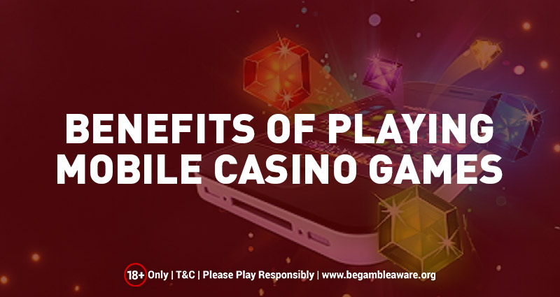 Benefits of Playing Mobile Casino Games