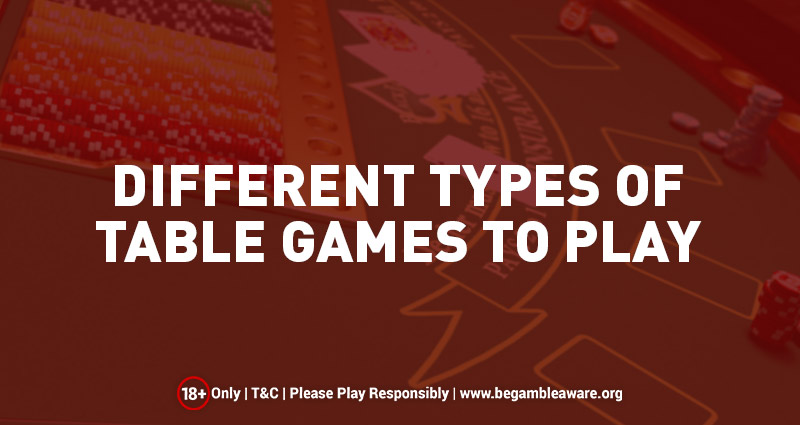 Different Types of Table Games to Play