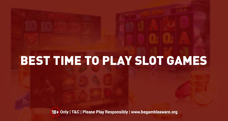 Best Time to Play Slot Games