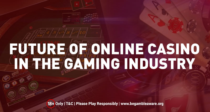 Future of Online Casino in the Gaming Industry