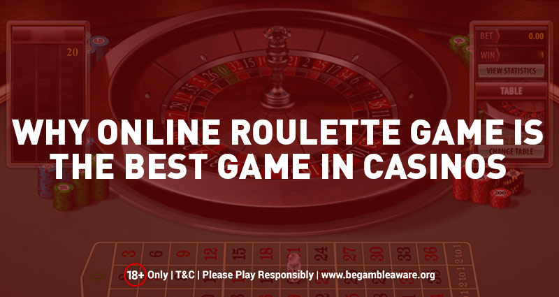 Why Online Roulette Game is the Best Game in Casinos?