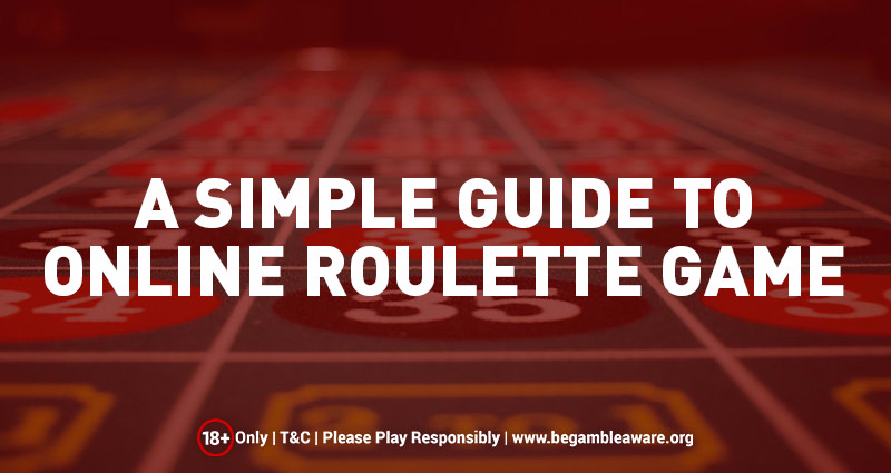 A Simple Guide to Roulette Game