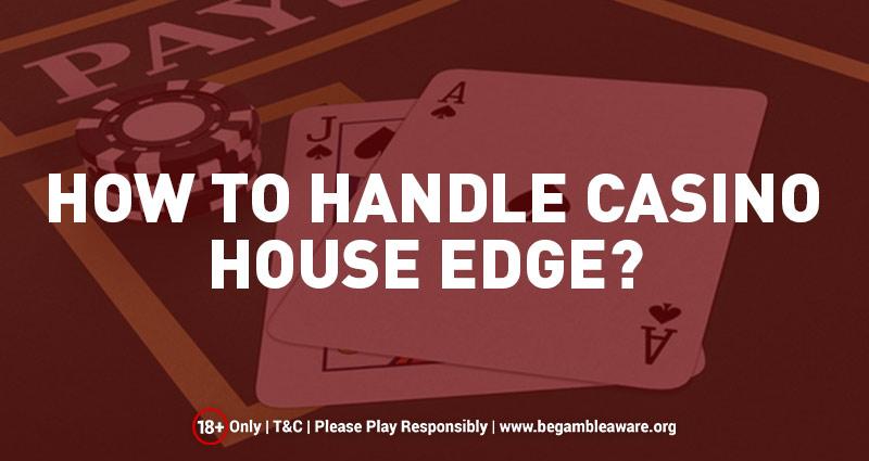 How to Handle Casino House Edge