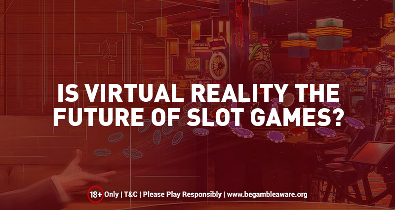 Is Virtual Reality the Future of Slot Games?