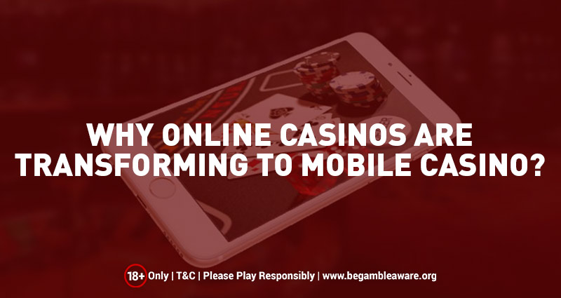 Why Online Casinos are Transforming to Mobile Casino?