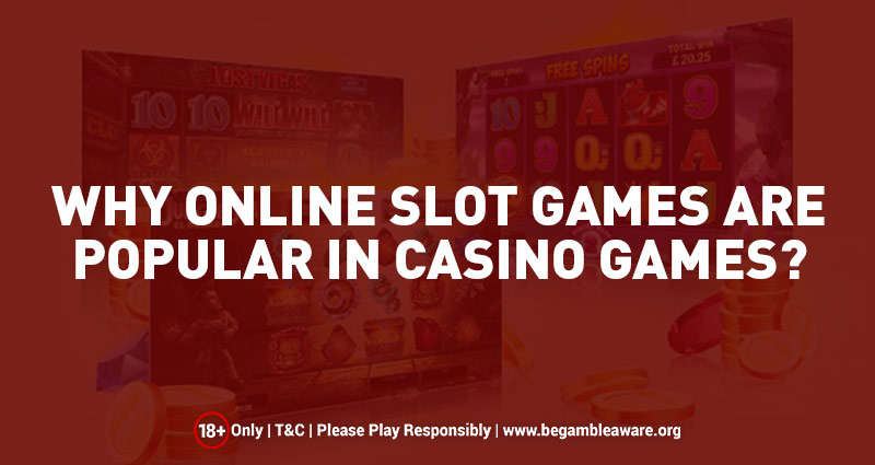 Why Online Slot Games are Popular in Casino Games?