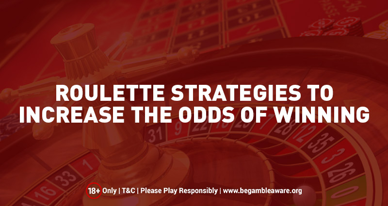 Roulette Strategies to Increase the Odds of Winning