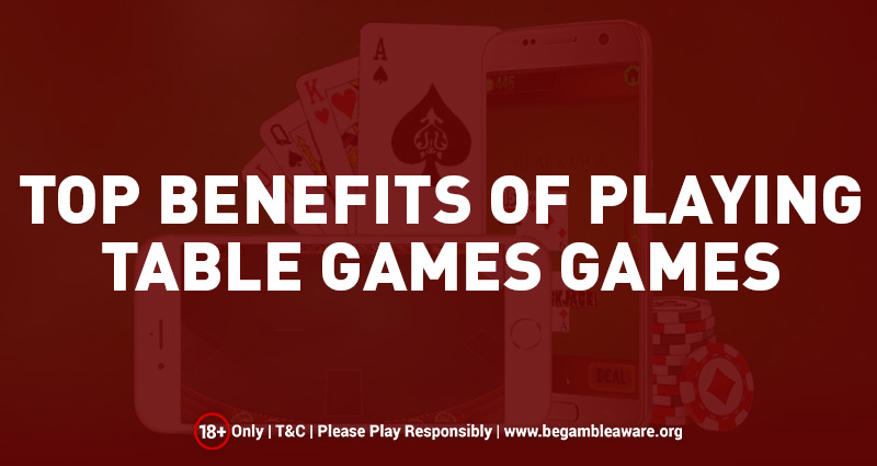 Top Benefits of Playing Table Games