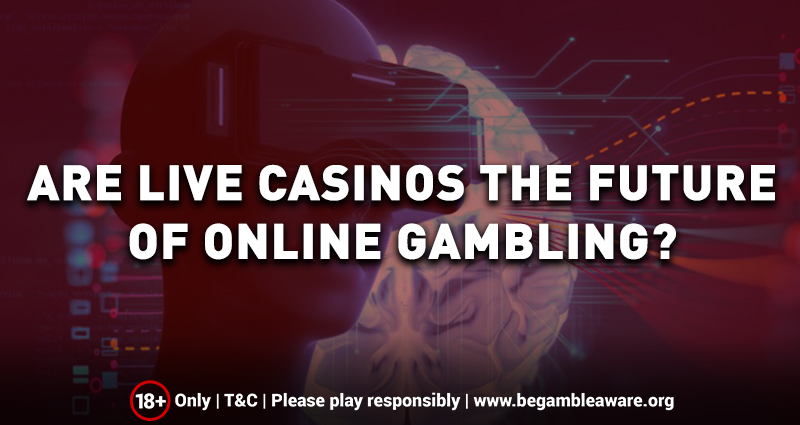 Are Live Casinos the Future of Online Gambling