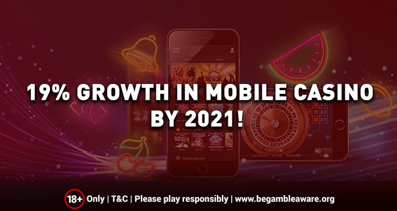 19% Growth in Mobile Casino by 2021