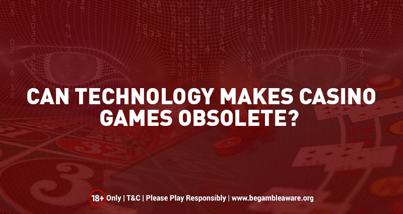 Can Technology Make Casino Games Obsolete?
