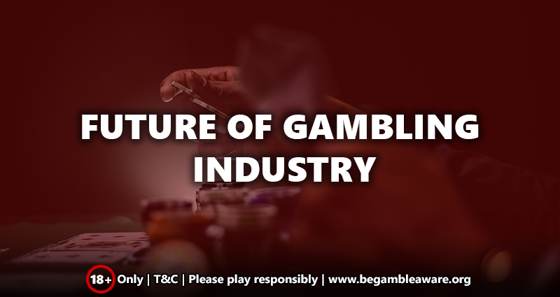 The Future of Gambling Industry