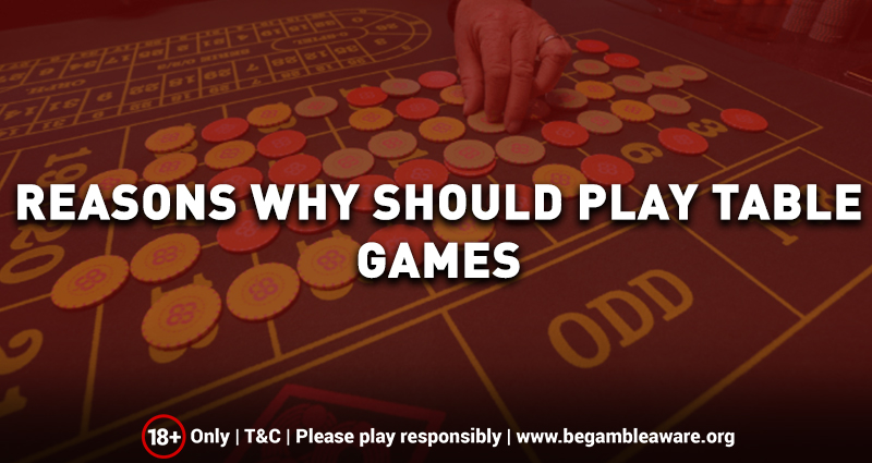 Reasons Why You Should Play Table Games