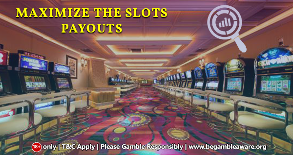 The best way to maximize the slots payouts