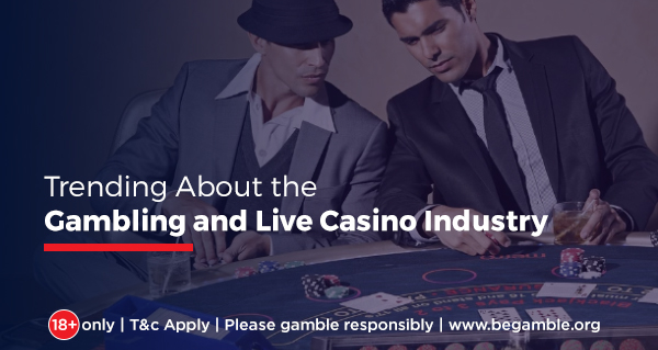 Trending About Gambling and Live Casino Industry before Entering 2020